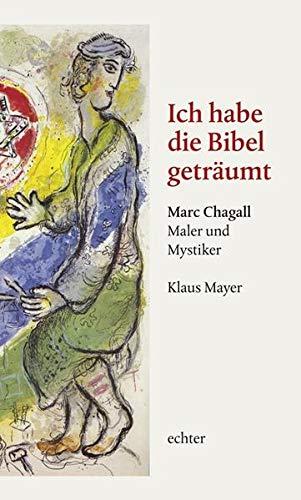 Ich habe die Bibel geträumt: Marc Chagall - Maler und Mystiker