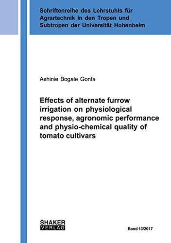Effects of alternate furrow irrigation on physiological response, agronomic performance and physio-chemical quality of tomato cultivars ... und Subtropen der Universität Hohenheim)