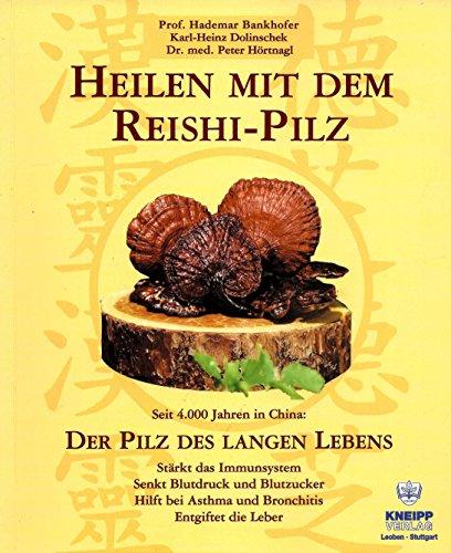 Heilen mit dem Reishi-Pilz : seit 4000 Jahren in China: der Pilz des langen Lebens ; stärkt das Immunsystem, senkt Blutdruck und Blutzucker, hilft bei Asthma und Bronchitis, entgiftet die Leber
