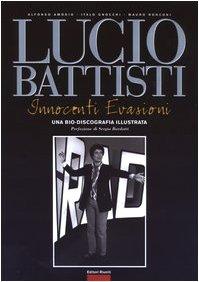 Lucio Battisti. Innocenti evasioni. Un bio-discografia illustrata (Momenti rock)