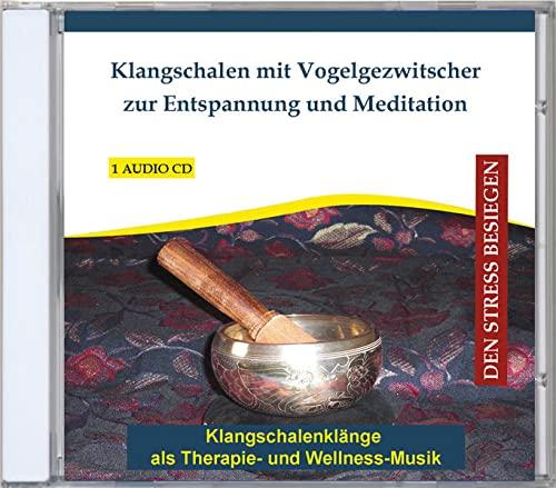 Klangschalen mit Vogelgezwitscher zur Entspannung und Meditation - Klangschalenklänge als Therapie- und Wellness-Musik - Entspannungsmusik - Meditationsmusik - CD
